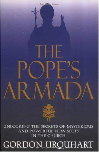 The Pope's Armada : Unlocking The Secrets Of Mysterious And Powerful New Sects In The Church