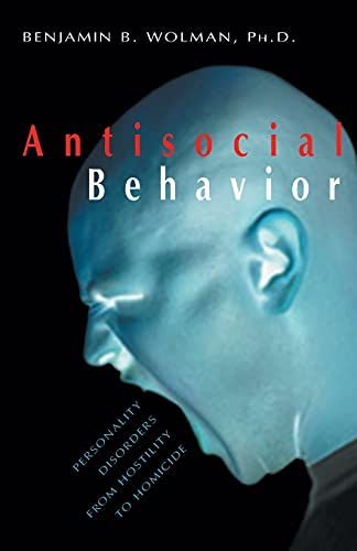 Antisocial Behavior : Personality Disorders from Hostility to Homicide.