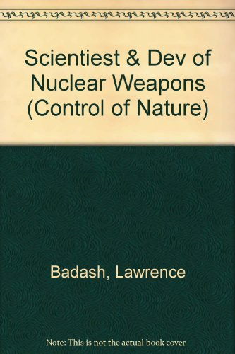 9781573927154: Scientists and the Development of Nuclear Weapons: From Fission to the Limited Test Ban Treaty, 1939-1963 (The Control of Nature)