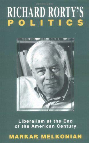 9781573927246: Richard Rorty's Politics: Liberalism at the End of the American Century