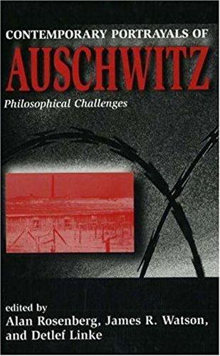 Contemporary Portrayals of Auschwitz: Philosophical Challenges.: Rosenberg, Alan Watson, James R. ...
