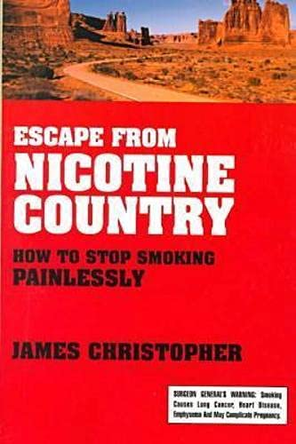 Escape from Nicotine Country: How to Stop Smoking Painlessly: Christopher, James