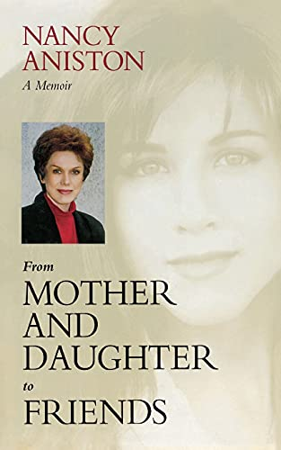 From Mother and Daughter to Friends: A Memoir: Aniston, Nancy