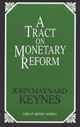 A Tract on Monetary Reform (Great Minds: Keynes, John Maynard
