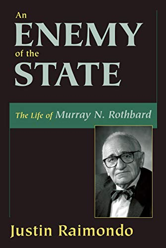 An Enemy of the State: The Life of Murray N. Rothbard: Raimondo, Justin