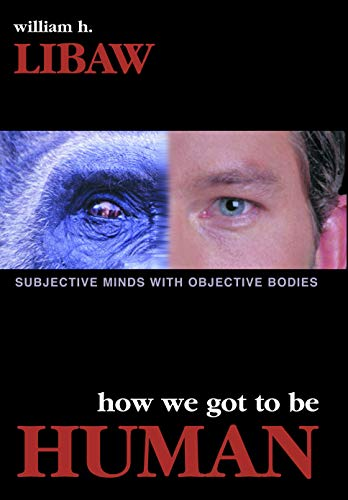 How We Got to Be Human: Subjective: Libaw, William H.