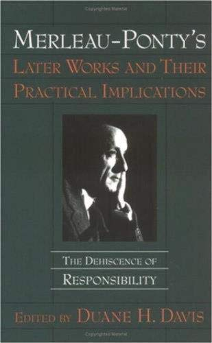 9781573928625: Merleau-Ponty's Later Works and Their Practical Implications: The Dehiscence of Responsibility