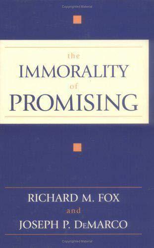 The Immorality of Promising: Fox, Richard M.,