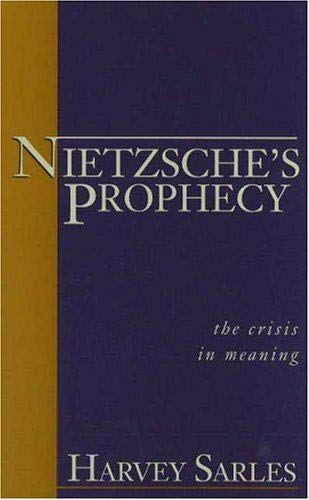 Nietzche's Prophecy: The Crisis in Meaning: Sarles, Harvey B.