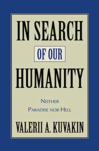 In Search of Our Humanity: Neither Paradise Nor Hell: Valerii Aleksandrovi Kuvakin