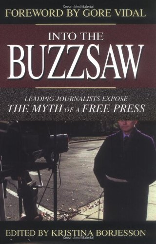 9781573929721: Into the Buzzsaw: Leading Journalists Expose the Myth of a Free Press