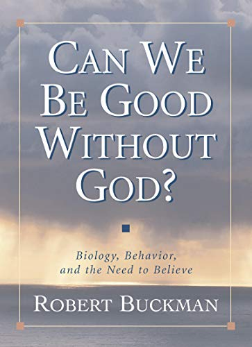 9781573929745: Can We be Good without God?: Biology, Behavior and the Need to Believe