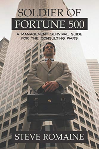 9781573929950: Soldier of Fortune 500: A Management Survival Guide for the Consulting Wars