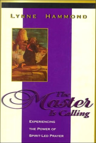 The Master Is Calling: Discovering the Wonders of Spirit-Led Prayer (157399006X) by Hammond, Lynne