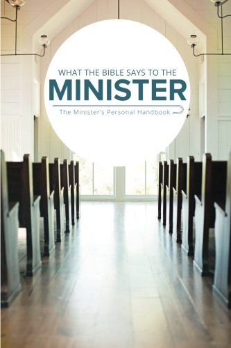 9781574070552: What the Bible Says... To The Minister: The Minister's Personal Handbook