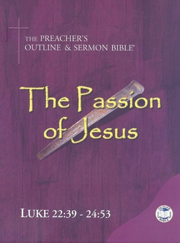 The Preacher's Outline & Sermon Bible: Luke Chapters 22:39-24:53 (9781574072068) by Leadership Ministries Worldwide