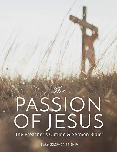 The Passion of Jesus: The Preacher's Outline: Leadership Ministries Worldwide