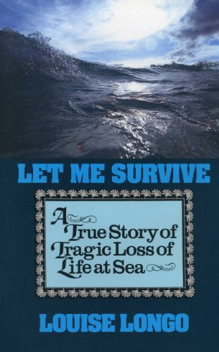 9781574090062: Let Me Survive: A True Story of Tragic Loss of Life at Sea
