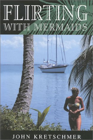 9781574090550: Flirting with Mermaids: The Unpredictable Life of a Sailboat Delivery Skipper