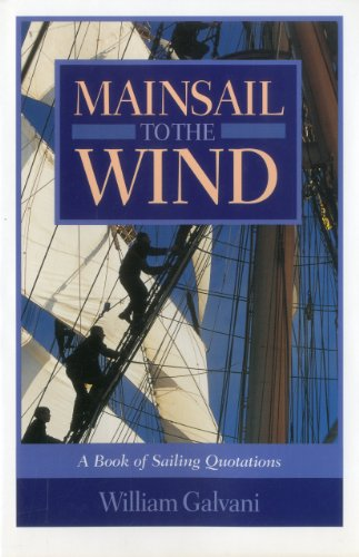 Mainsail to the Wind: A Book of Sailing Quotations: William Galvani