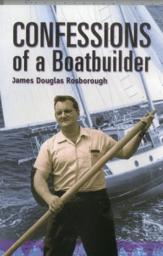 Confessions Of A Boatbuilder.: Rosborough, James Douglas