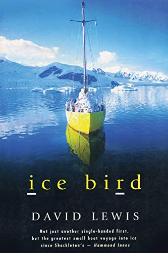 9781574091519: Ice Bird: The Classic Story of the First Single-Handed Voyage to Antarctica: The Classic Story of the First Single-Handed Vogage to Antarctica