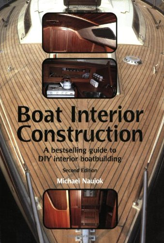 Boat Interior Construction: A Bestselling Guide to Do It Yourself Boatbuilding: Naujok, Michael