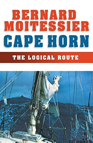 Cape Horn: The Logical Route: 14,216 Miles Without a Port of Call (1574091549) by Moitessier, Bernard