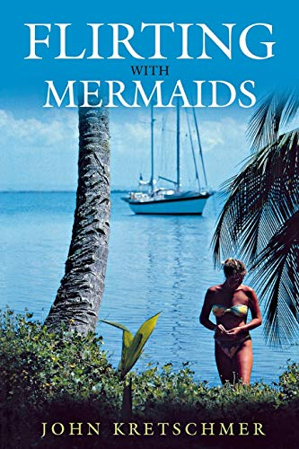 9781574091649: Flirting with Mermaids: The Unpredictable Life of a Sailboat Delivery Skipper: The Unpredictable Life of a Sailboat Skipper