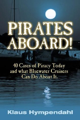 PIRATES ABROAD: 40 Cases of Piracy Today and What Bluewater Cruisers Can Do About It.