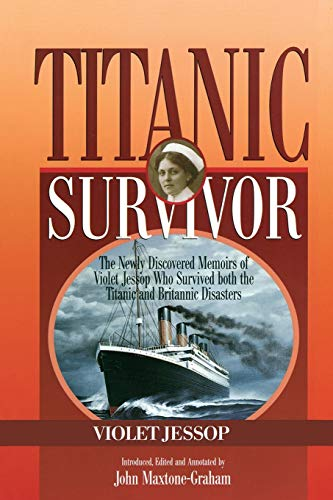 9781574091847: Titanic Survivor: The Newly Discovered Memoirs of Violet Jessop Who Survived Both the Titanic and Britannic Disasters