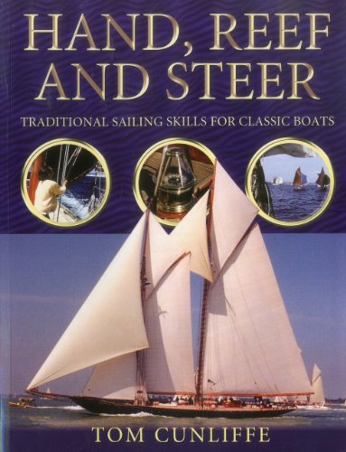 Hand, Reef And Steer: Traditional Sailing Skills for Classic Boats: Cunliffe, Tom