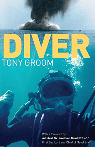 Diver: A Royal Navy and Commercial Diver's Journey Through Life, and Around the World: Groom, ...