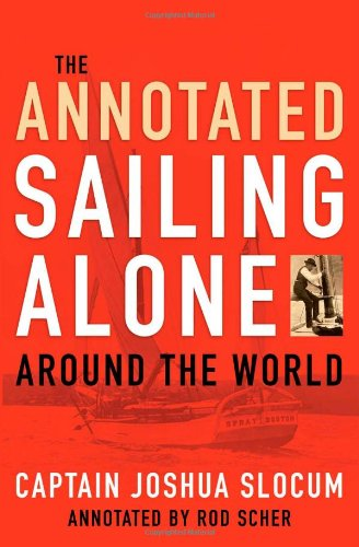 Annotated Sailing Alone Around the World: Slocum, Capt. Joshua