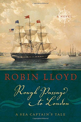 Rough Passage to London: A Sea Captain's Tale: Robin Lloyd
