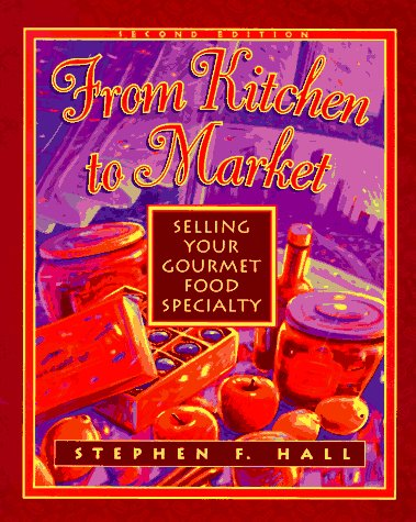 9781574100259: From Kitchen to Market: Selling Yor Gourmet Food Specialty