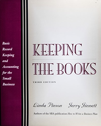 Keeping the Books: Basic Recordkeeping and Accounting for the Small Business (3rd Edition) (1574100289) by Linda Pinson; Jerry Jinnett