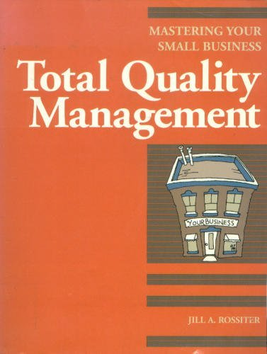Total Quality Management (Mastering Your Small Business): Rossiter, Jill