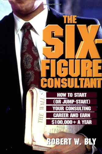 Six-Figure Consultant: Bly, Robert