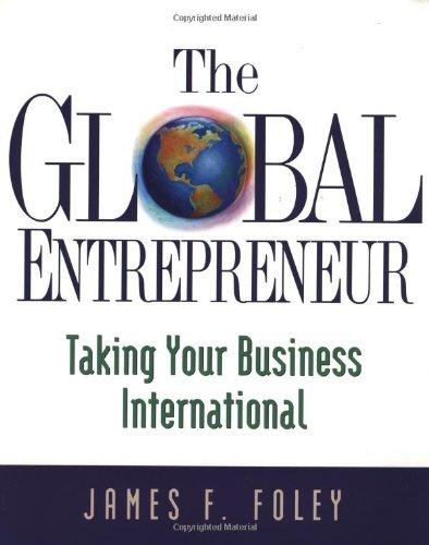 The Global Entrepreneur: Taking Your Business International: Foley, James F.