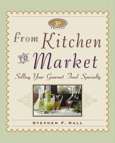 9781574101386: From Kitchen to Market: Selling Your Gourmet Food Specialty