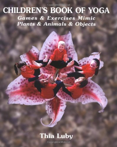 9781574160031: Children's Book of Yoga: Games & Exercises Mimic Plants & Animals & Objects