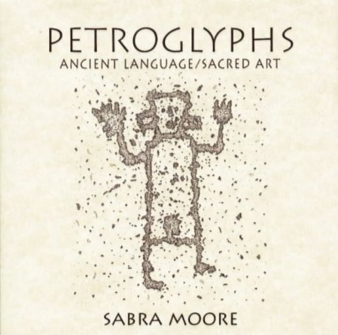 Petroglyphs: Ancient Language/Sacred Art: Moore, Sabra