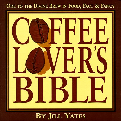 9781574160147: Coffee Lover's Bible: Ode to the Divine Brew in Fact, Food & Fancy