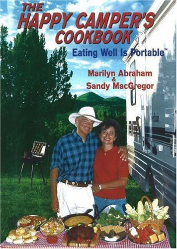 The Happy Camper's Cookbook: Eating Well Is Portable: Abraham, Marilyn; MacGregor, Sandy