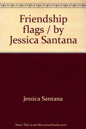 9781574210361: Friendship flags / by Jessica Santana (Suzanne McNeill design originals)