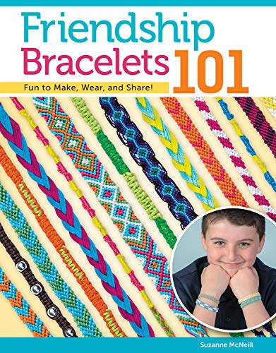 Friendship Bracelets 101: Fun to Make, Fun to Wear, Fun to Share (Can Do Crafts): Suzanne McNeill
