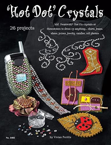 9781574213041: Hot Dot Crystals: Add Swarovski Hot Fix Crystals or Rhinestones to Dress Up Anything