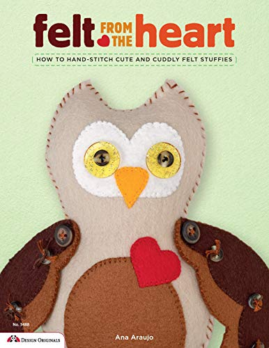 9781574213652: Felt from the Heart: How to Hand-Stitch Cute and Cuddly Felt Stuffies