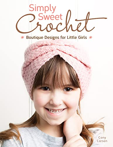 9781574213751: Simply Sweet Crochet: Boutique Designs for Little Girls